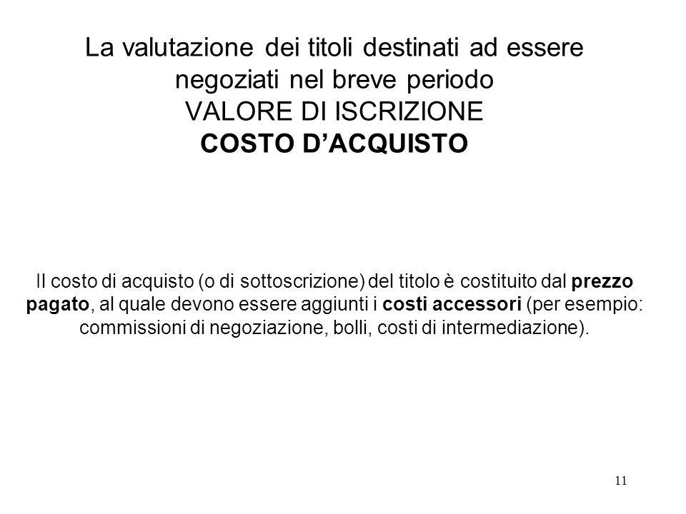 La valutazione dei titoli destinati ad essere negoziati nel breve periodo VALORE DI ISCRIZIONE COSTO D'ACQUISTO