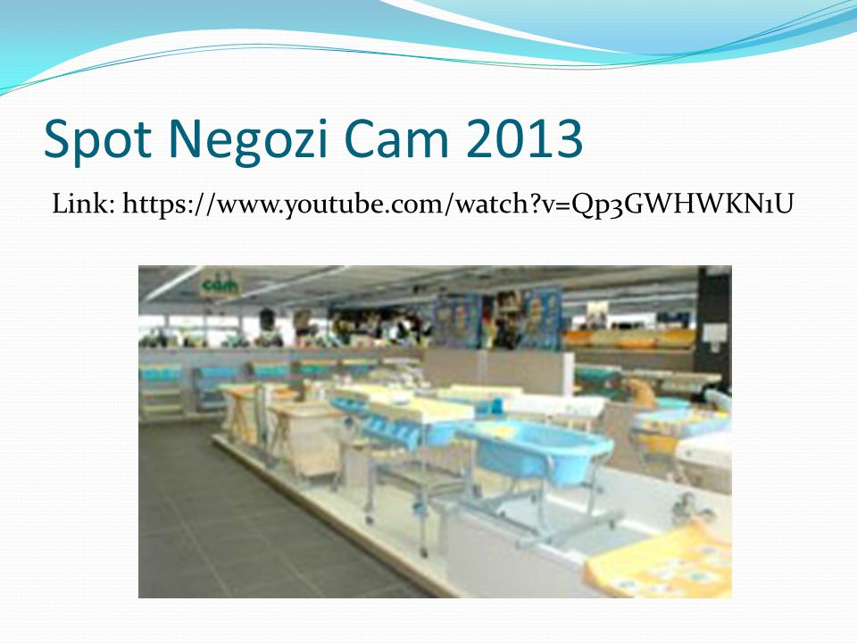Spot Negozi Cam 2013 Link: https://www.youtube.com/watch v=Qp3GWHWKN1U