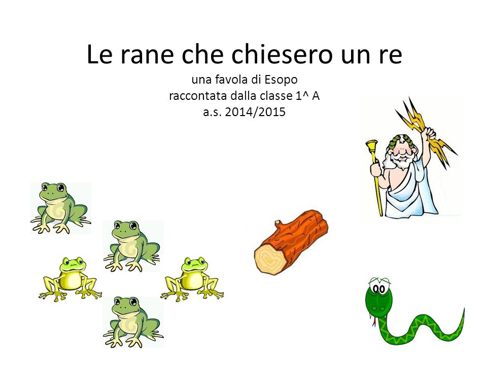 Le rane che chiesero un re una favola di Esopo raccontata dalla classe 1^ A a.s. 2014/2015