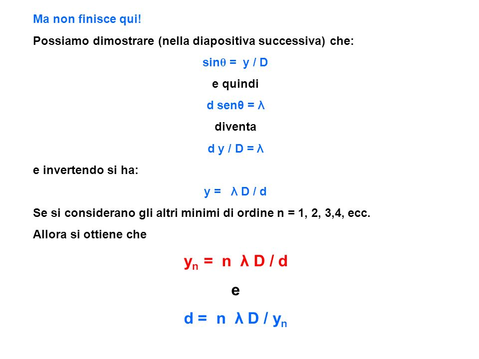 yn = n λ D / d e d = n λ D / yn Ma non finisce qui!