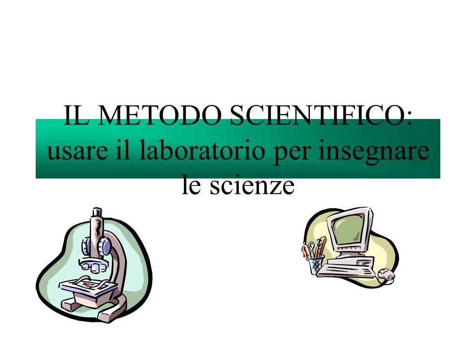 IL METODO SCIENTIFICO: usare il laboratorio per insegnare le scienze