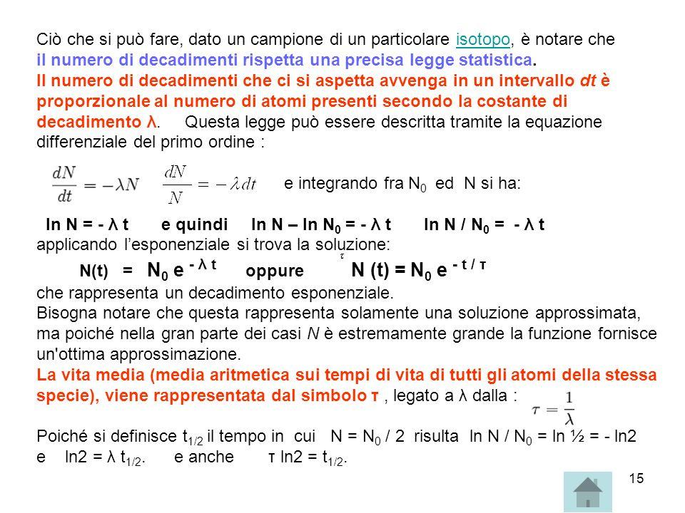 Ciò che si può fare, dato un campione di un particolare isotopo, è notare che il numero di decadimenti rispetta una precisa legge statistica. Il numero di decadimenti che ci si aspetta avvenga in un intervallo dt è proporzionale al numero di atomi presenti secondo la costante di decadimento λ. Questa legge può essere descritta tramite la equazione differenziale del primo ordine :