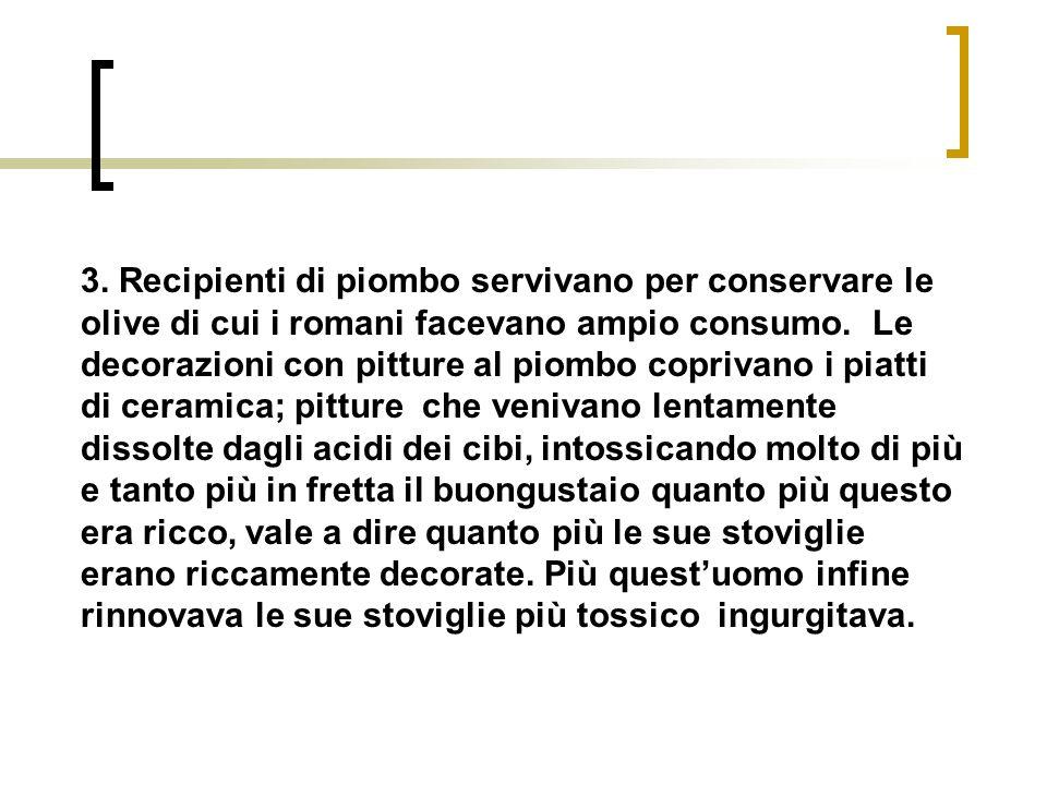 3. Recipienti di piombo servivano per conservare le olive di cui i romani facevano ampio consumo.