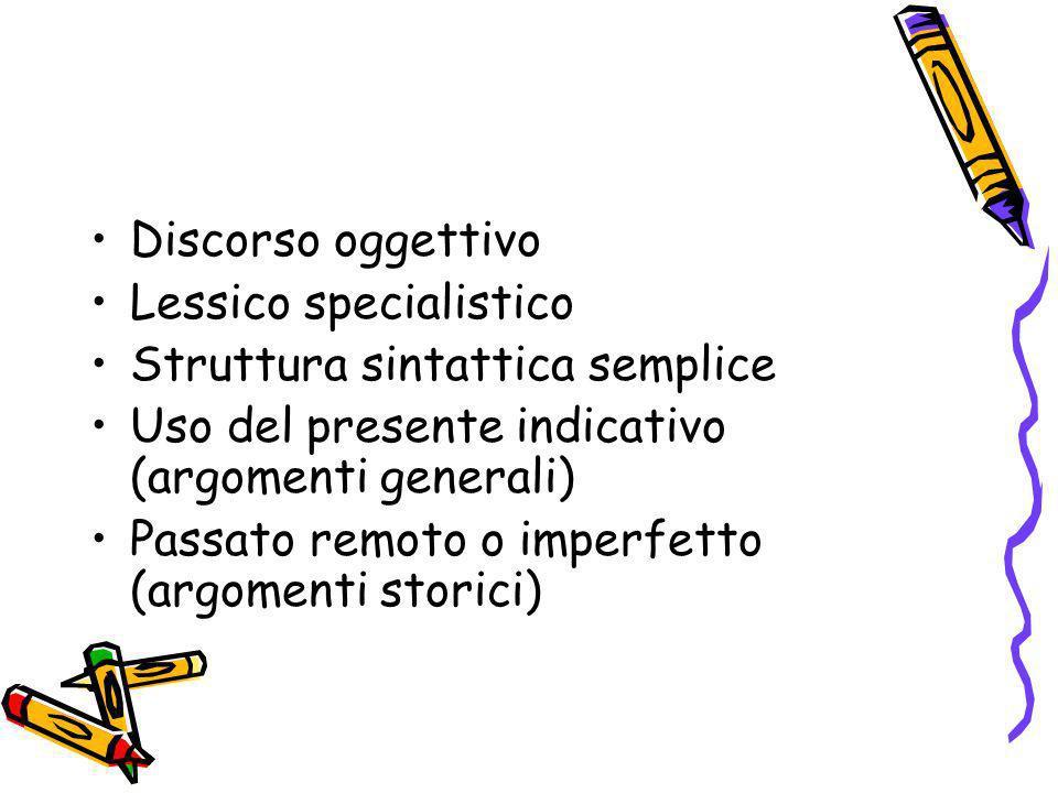 Discorso oggettivoLessico specialistico. Struttura sintattica semplice. Uso del presente indicativo (argomenti generali)