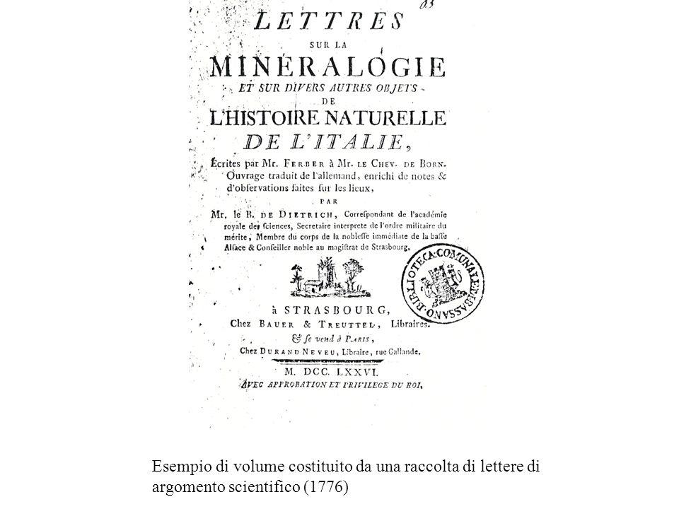 Infine, un esempio di volume realizzato nel 1776 con una raccolta di lettere di argomento scientifico e dedicato ad un viaggio in Italia con finalità di ricerca naturalistica ed in particolare mineralogica.