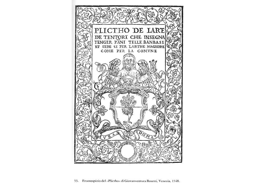 Ad esempio, nel campo della produzione tessile, Giovanventura Rosetti pubblica a Venezia nel 1548 un compendio di arte tintoria che avrà una grande fortuna e diffusione, con molte riedizioni e traduzioni fino all'inizio del Settecento.