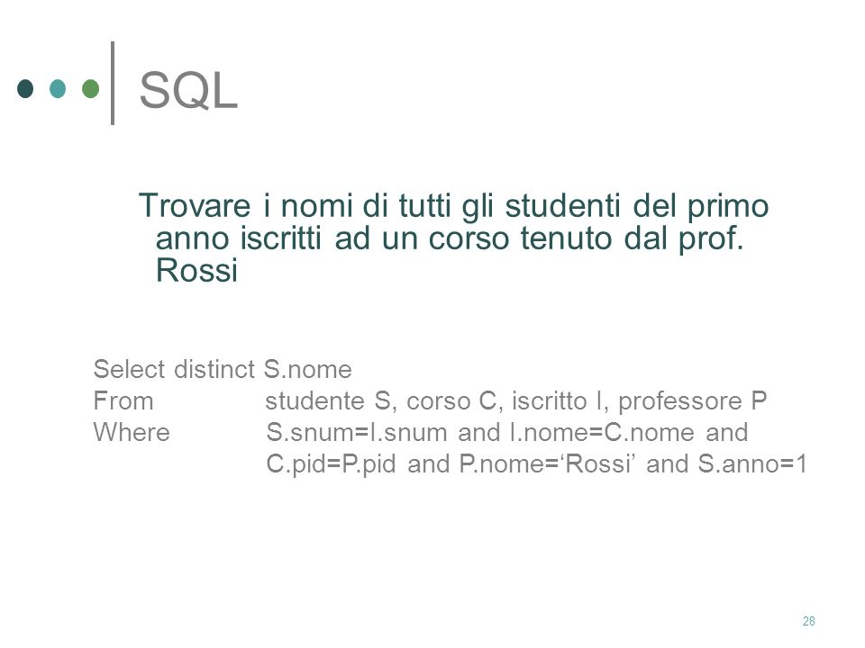 SQL Trovare i nomi di tutti gli studenti del primo anno iscritti ad un corso tenuto dal prof. Rossi.