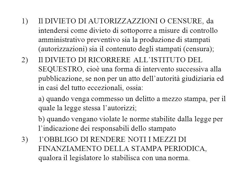 Il DIVIETO DI AUTORIZZAZZIONI O CENSURE, da intendersi come divieto di sottoporre a misure di controllo amministrativo preventivo sia la produzione di stampati (autorizzazioni) sia il contenuto degli stampati (censura);