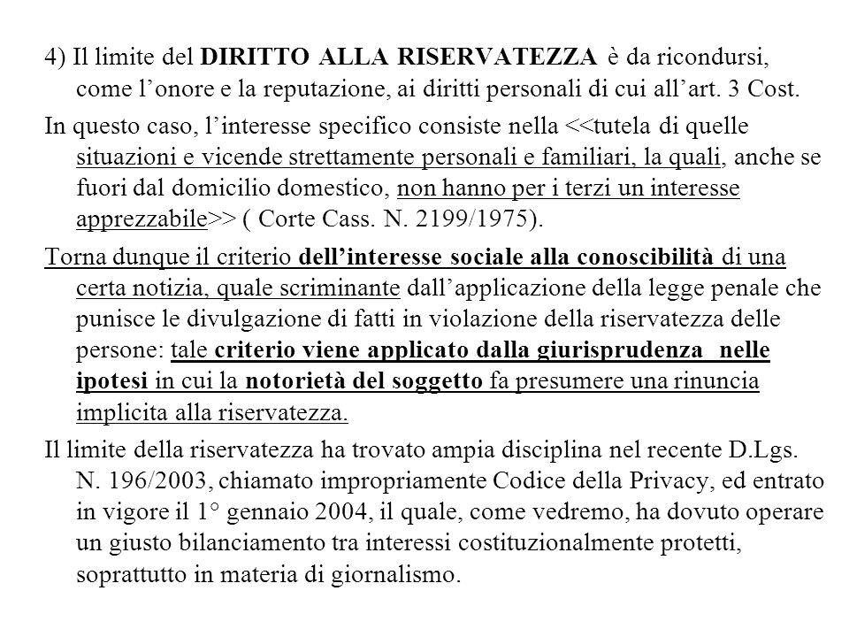 4) Il limite del DIRITTO ALLA RISERVATEZZA è da ricondursi, come l'onore e la reputazione, ai diritti personali di cui all'art. 3 Cost.