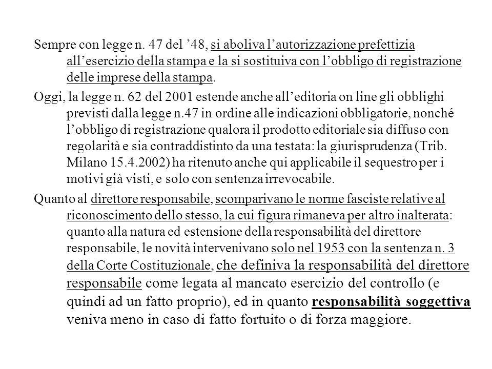 Sempre con legge n. 47 del '48, si aboliva l'autorizzazione prefettizia all'esercizio della stampa e la si sostituiva con l'obbligo di registrazione delle imprese della stampa.