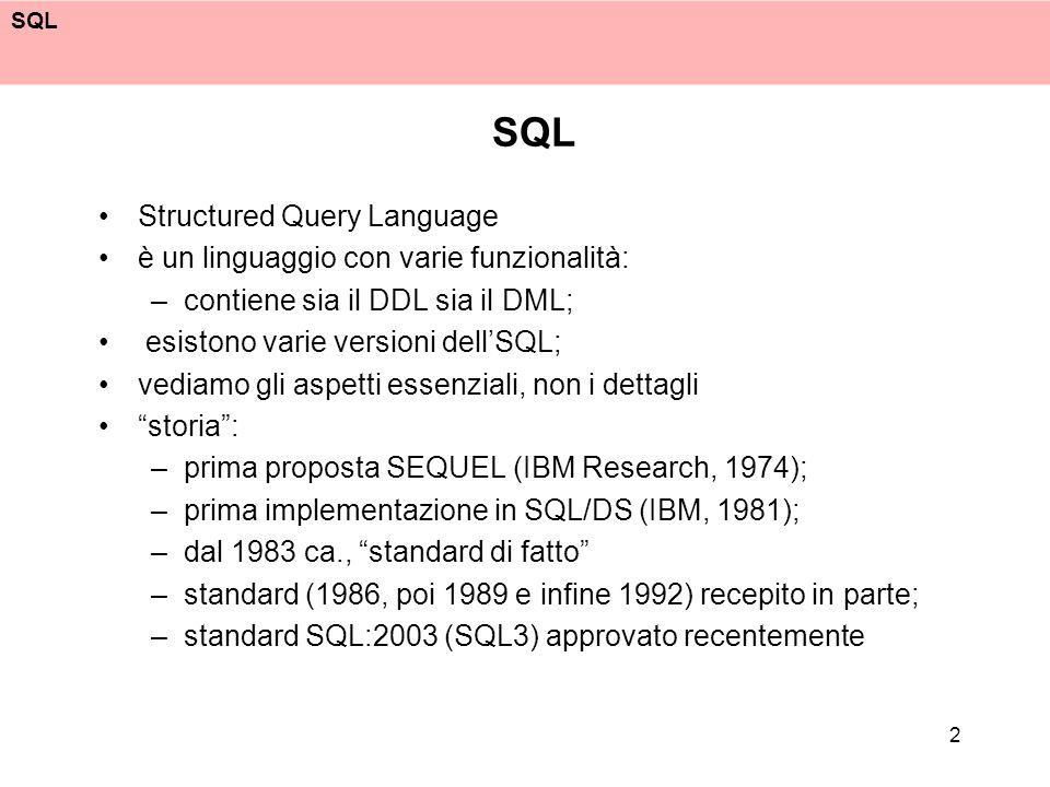 SQL Structured Query Language è un linguaggio con varie funzionalità: