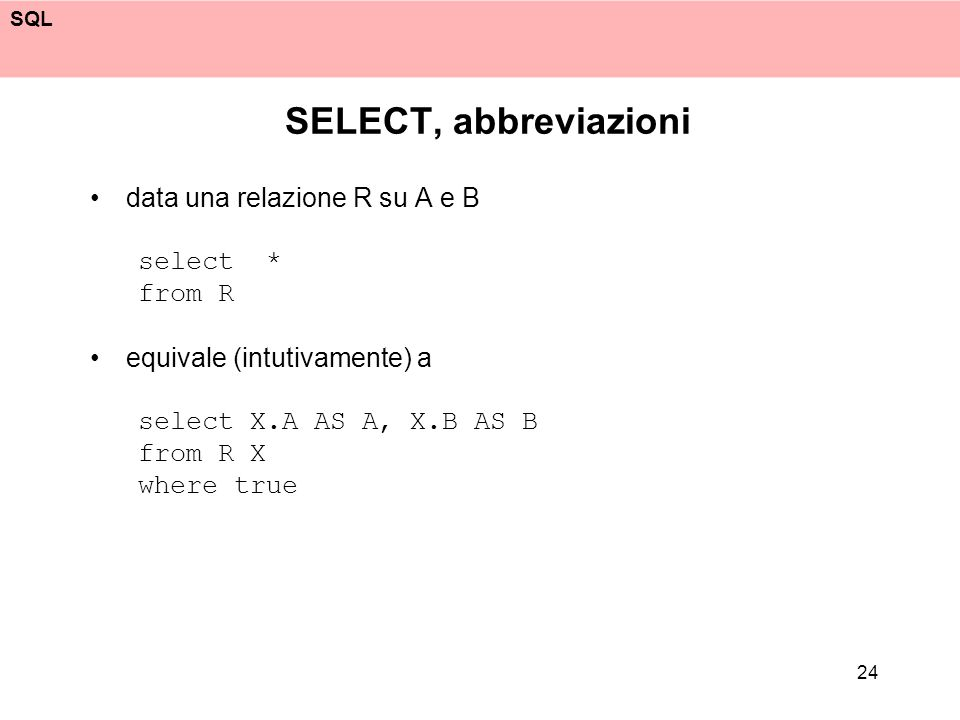 SELECT, abbreviazioni data una relazione R su A e B select * from R