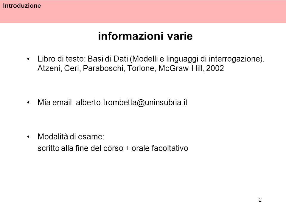 informazioni varie Libro di testo: Basi di Dati (Modelli e linguaggi di interrogazione). Atzeni, Ceri, Paraboschi, Torlone, McGraw-Hill, 2002.