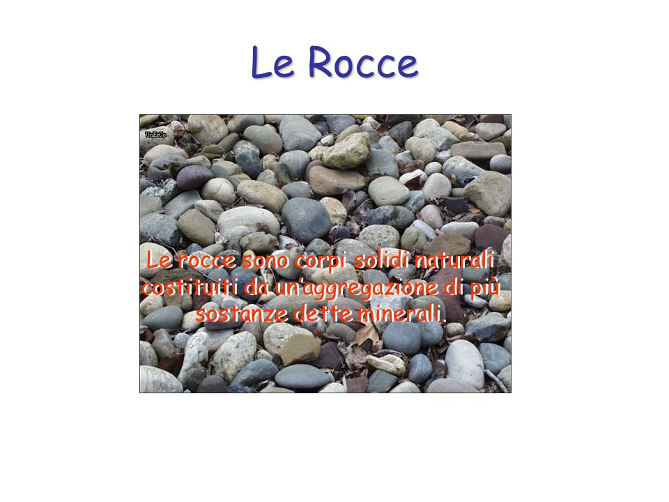 Le Rocce Le rocce sono corpi solidi naturali costituiti da un'aggregazione di più sostanze dette minerali.