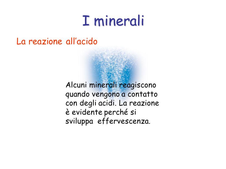 I minerali La reazione all'acido