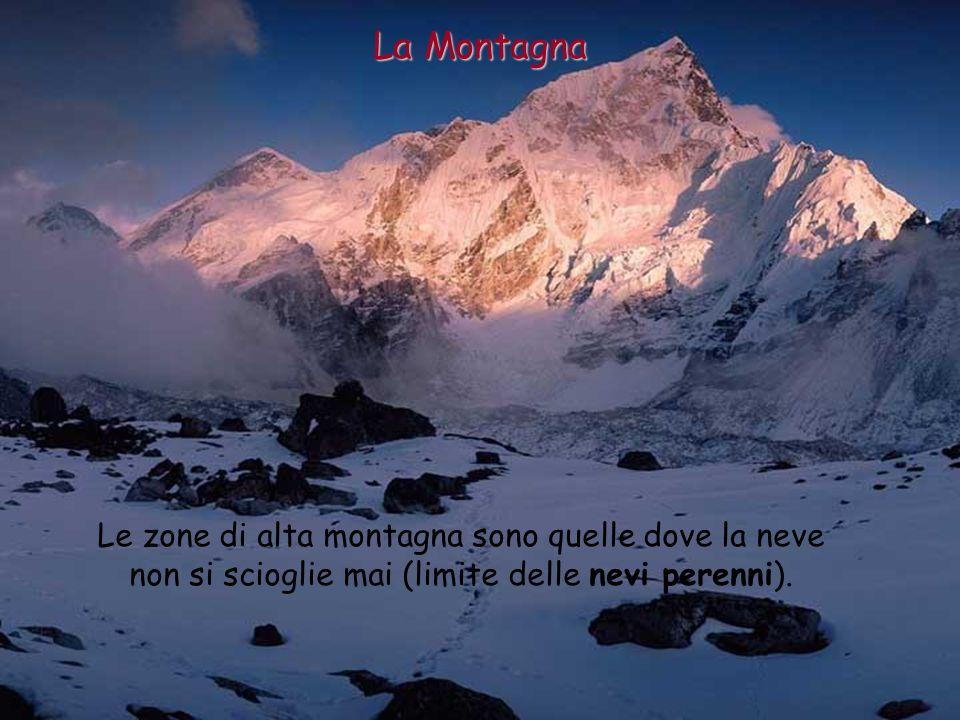 La Montagna Le zone di alta montagna sono quelle dove la neve