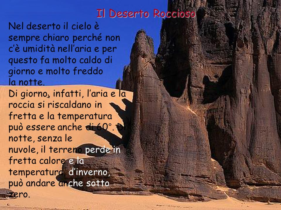 Il Deserto Roccioso Nel deserto il cielo è sempre chiaro perché non c'è umidità nell'aria e per questo fa molto caldo di giorno e molto freddo.