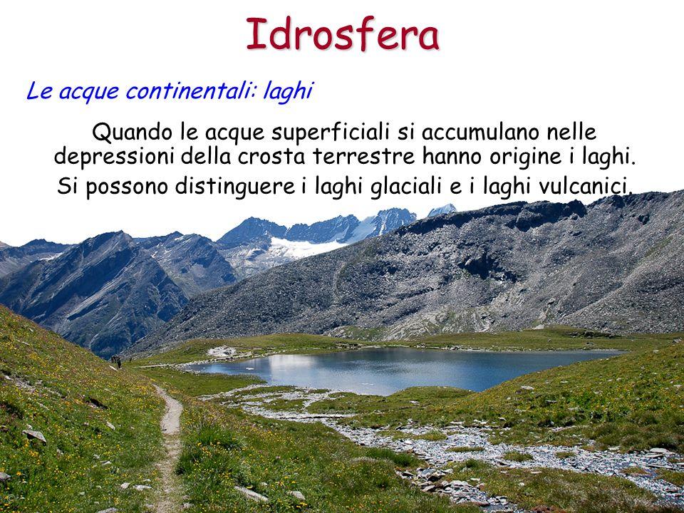Si possono distinguere i laghi glaciali e i laghi vulcanici.