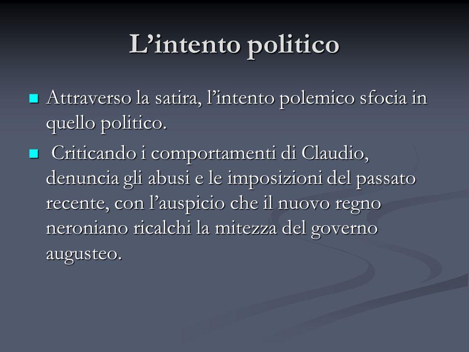 L'intento politico Attraverso la satira, l'intento polemico sfocia in quello politico.