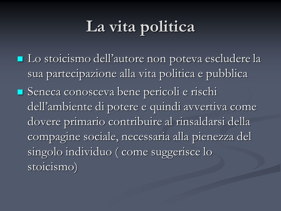 La vita politica Lo stoicismo dell'autore non poteva escludere la sua partecipazione alla vita politica e pubblica.