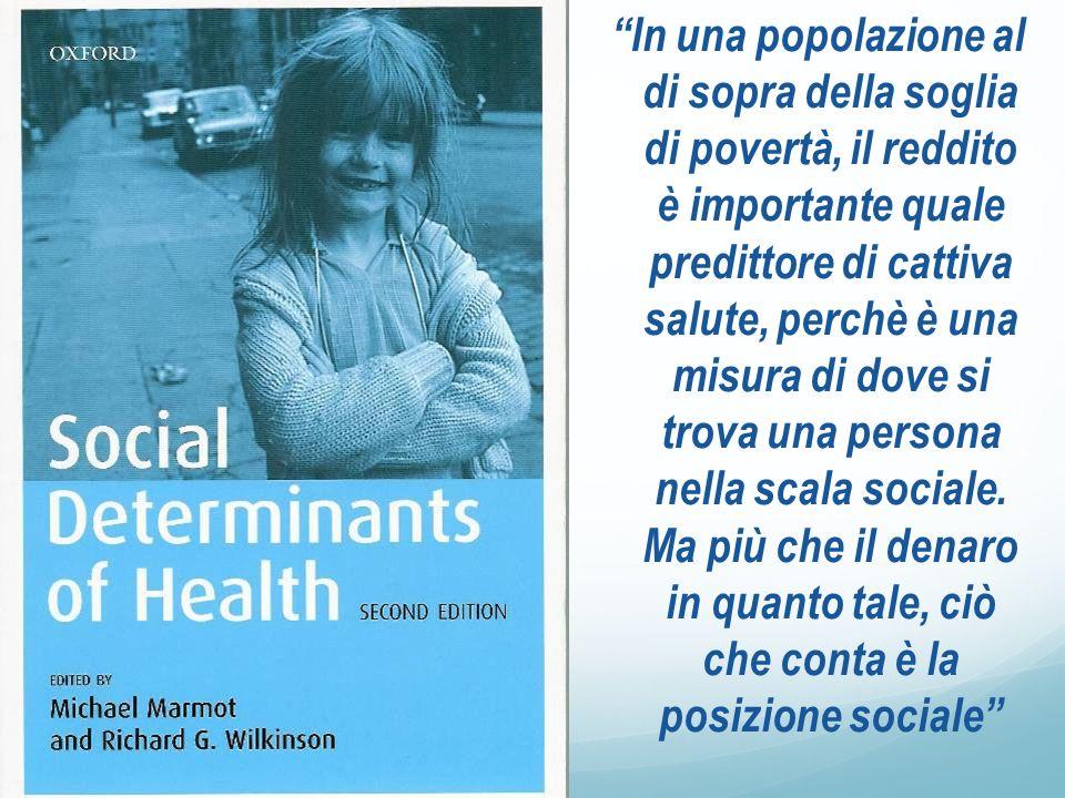 In una popolazione al di sopra della soglia di povertà, il reddito è importante quale predittore di cattiva salute, perchè è una misura di dove si trova una persona nella scala sociale.
