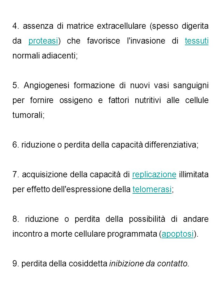 4. assenza di matrice extracellulare (spesso digerita da proteasi) che favorisce l invasione di tessuti normali adiacenti;