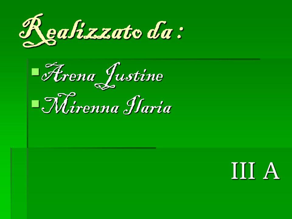 Realizzato da : Arena Justine Mirenna Ilaria III A