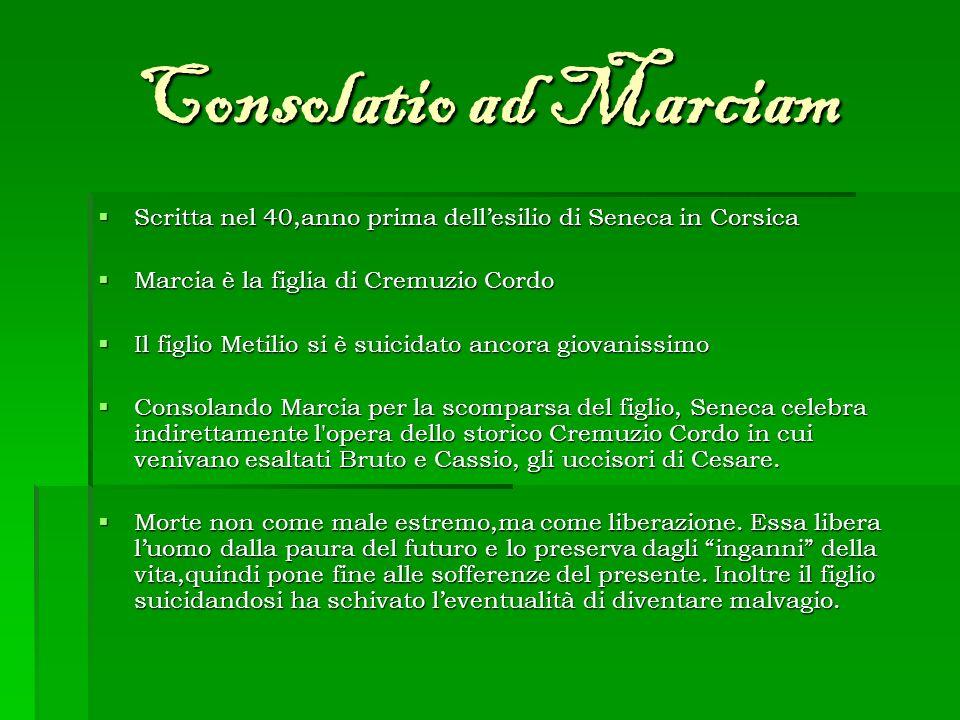 Consolatio ad Marciam Scritta nel 40,anno prima dell'esilio di Seneca in Corsica. Marcia è la figlia di Cremuzio Cordo.