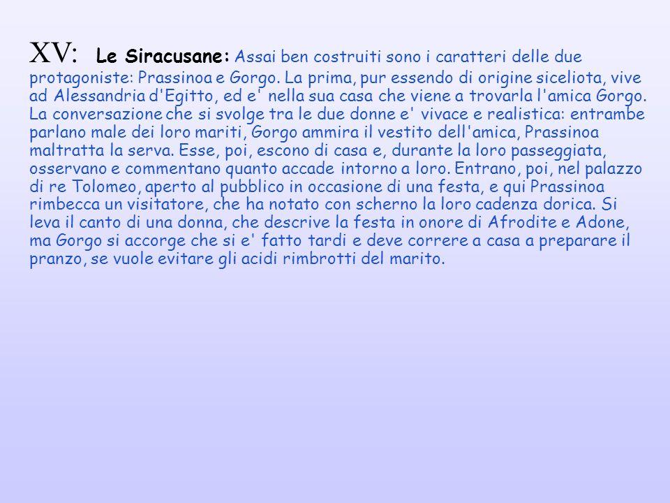 XV: Le Siracusane: Assai ben costruiti sono i caratteri delle due protagoniste: Prassinoa e Gorgo.