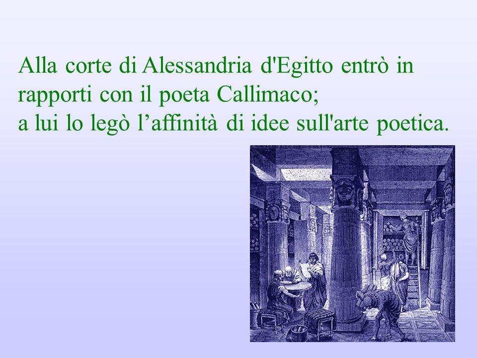 Alla corte di Alessandria d Egitto entrò in rapporti con il poeta Callimaco;
