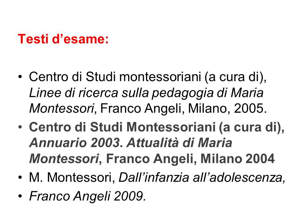 Testi d'esame: Centro di Studi montessoriani (a cura di), Linee di ricerca sulla pedagogia di Maria Montessori, Franco Angeli, Milano, 2005.