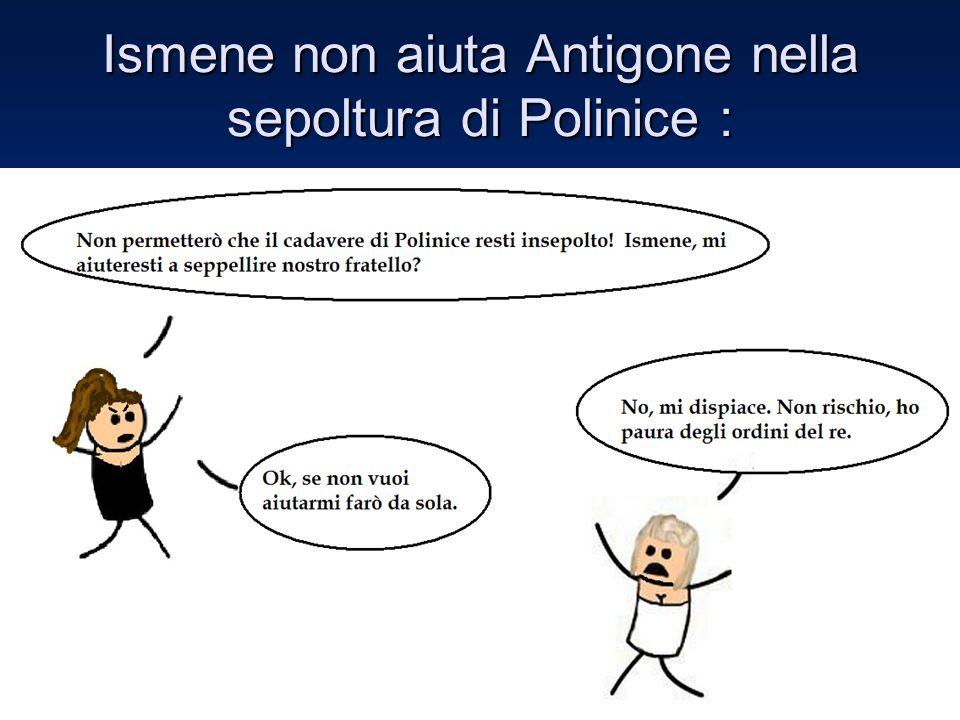 Ismene non aiuta Antigone nella sepoltura di Polinice :