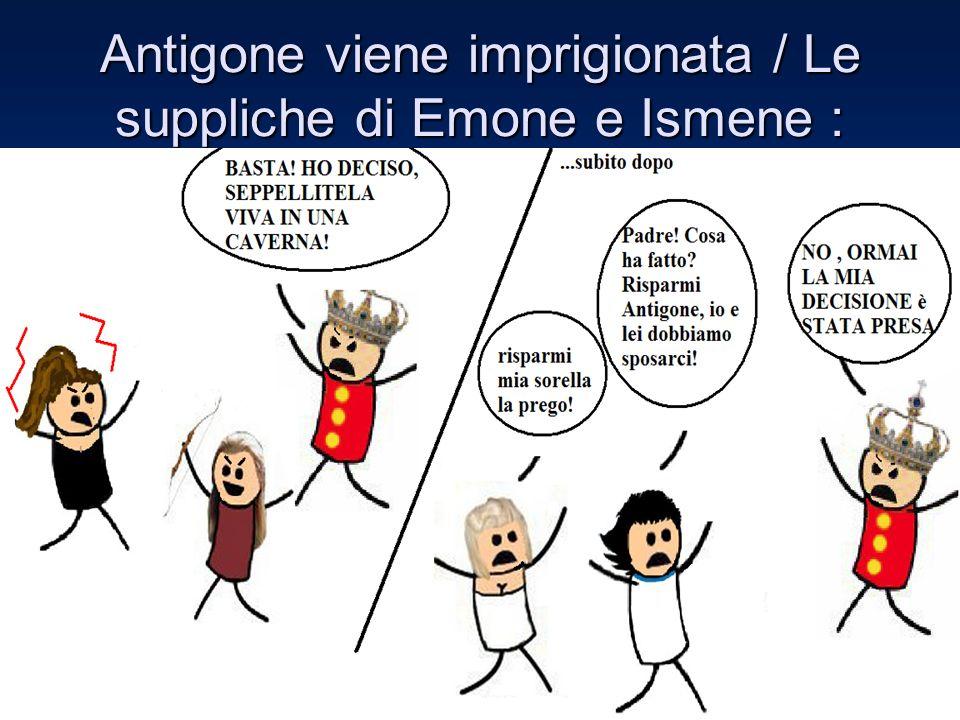 Antigone viene imprigionata / Le suppliche di Emone e Ismene :