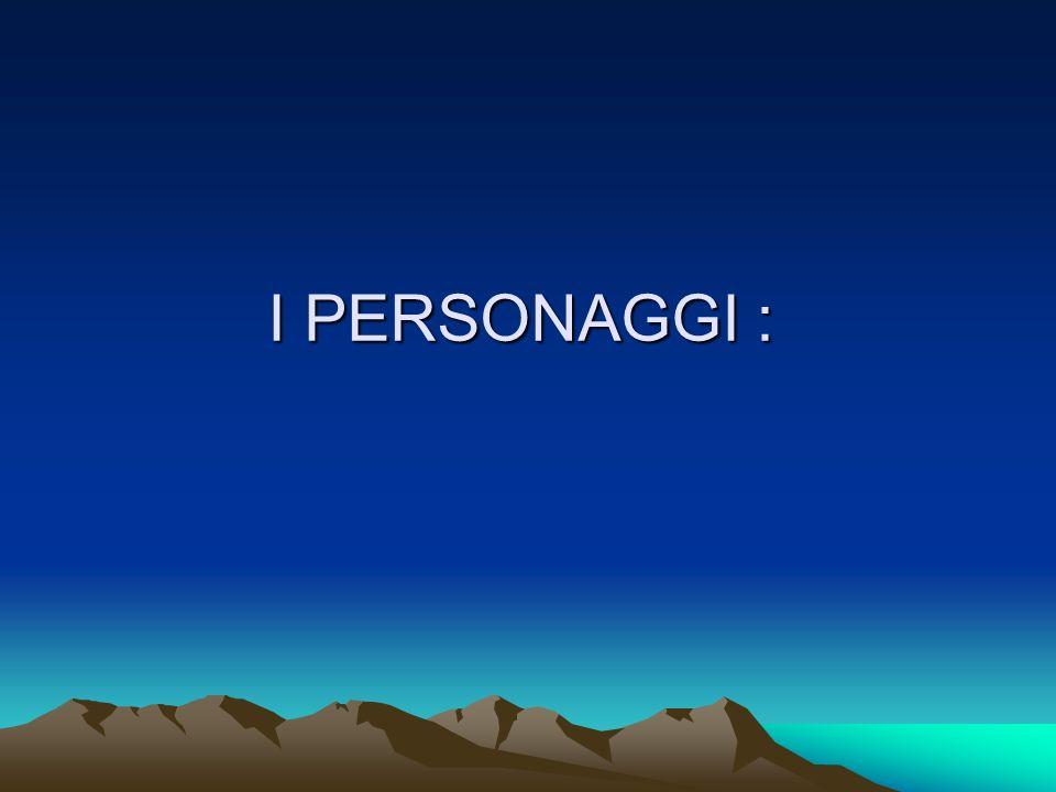 I PERSONAGGI :