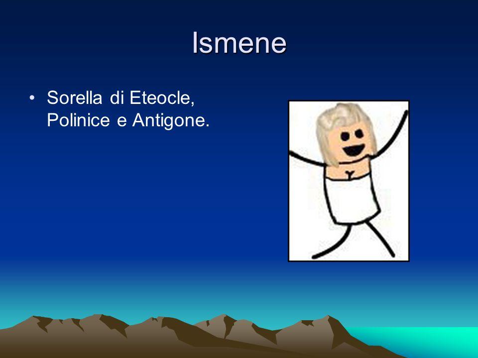 Ismene Sorella di Eteocle, Polinice e Antigone.