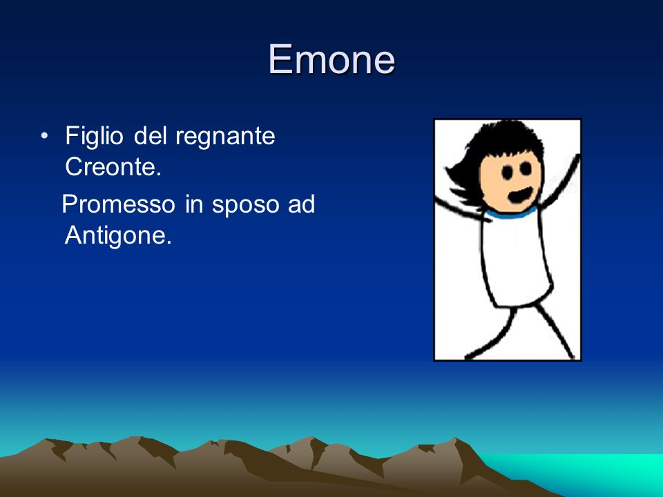 Emone Figlio del regnante Creonte. Promesso in sposo ad Antigone.