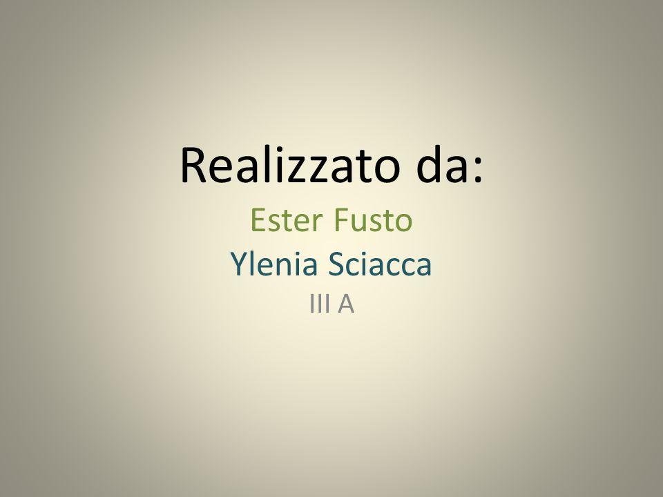 Realizzato da: Ester Fusto Ylenia Sciacca