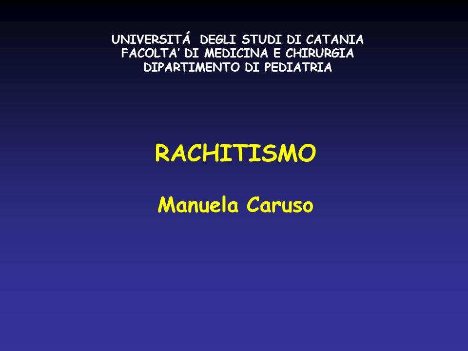 RACHITISMO Manuela Caruso UNIVERSITÁ DEGLI STUDI DI CATANIA