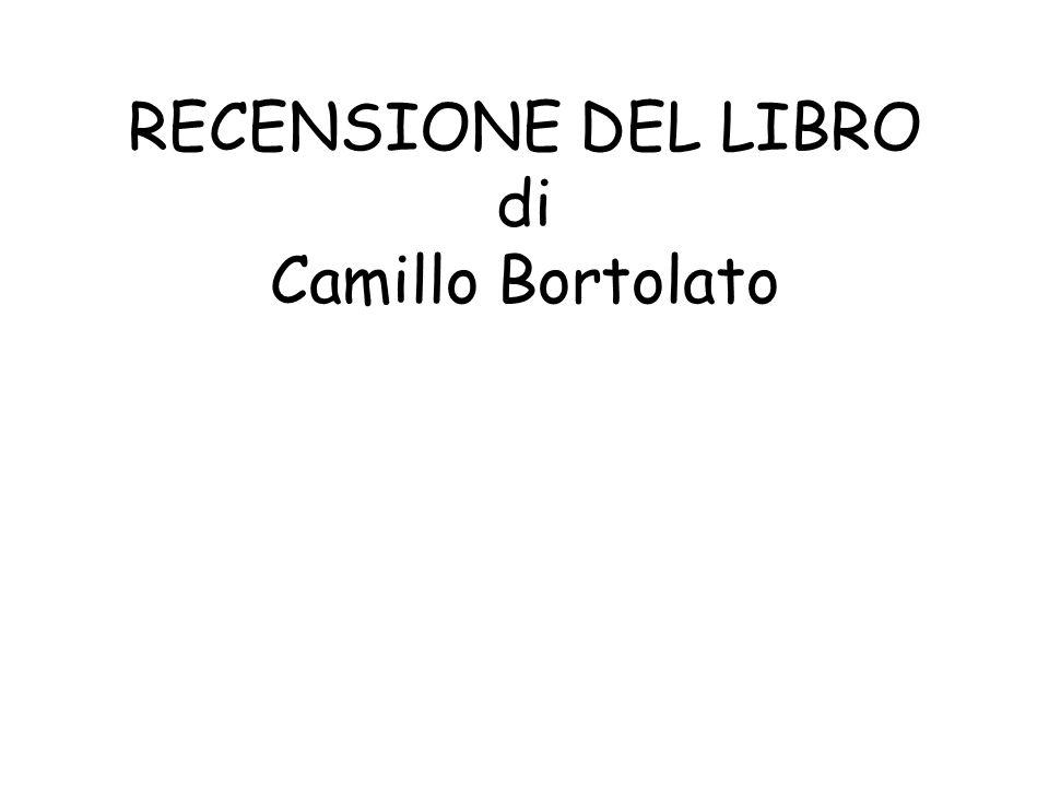 RECENSIONE DEL LIBRO di Camillo Bortolato