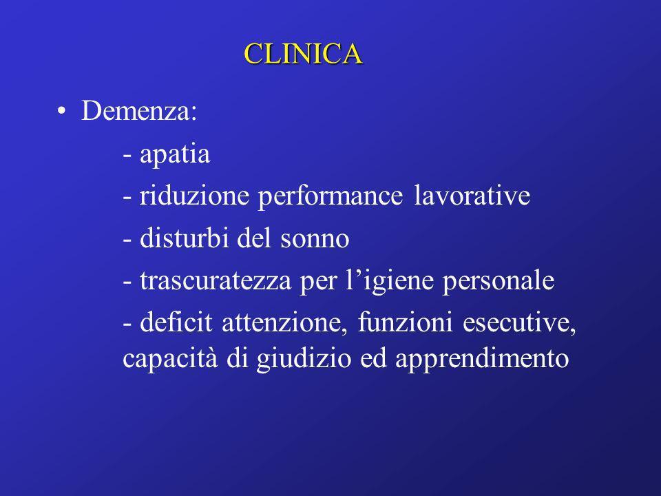 CLINICADemenza: - apatia. - riduzione performance lavorative. - disturbi del sonno. - trascuratezza per l'igiene personale.