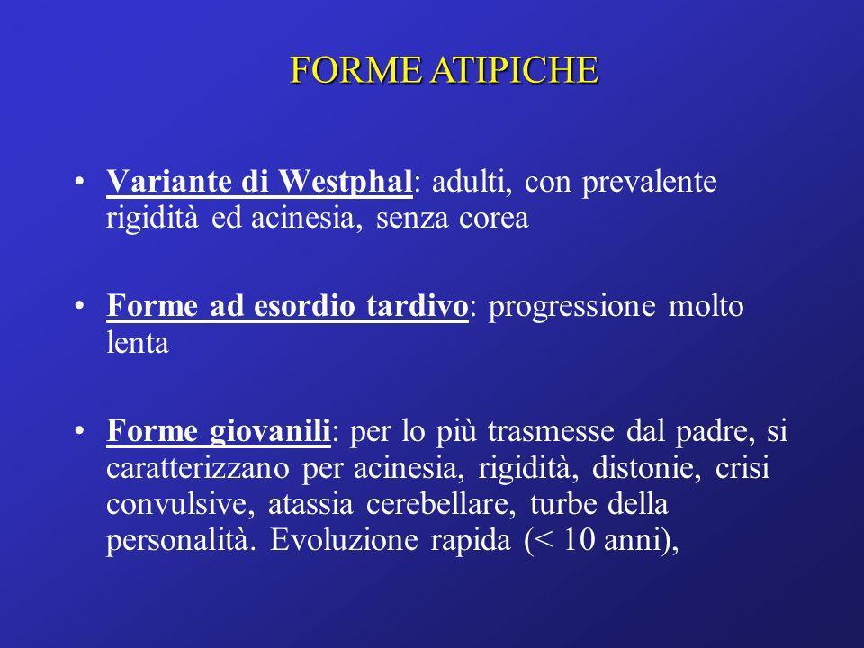 FORME ATIPICHE Variante di Westphal: adulti, con prevalente rigidità ed acinesia, senza corea. Forme ad esordio tardivo: progressione molto lenta.
