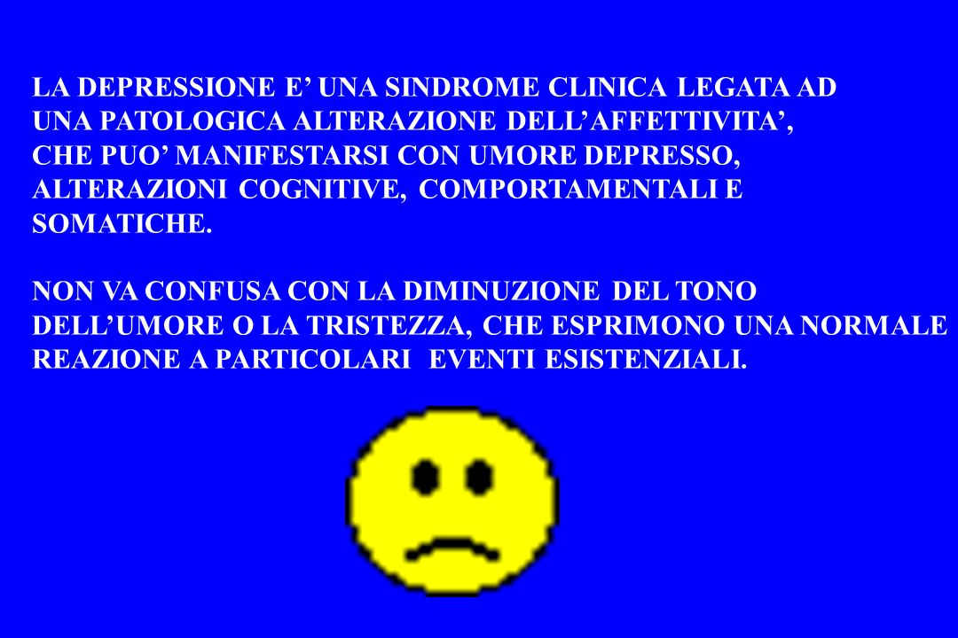 LA DEPRESSIONE E' UNA SINDROME CLINICA LEGATA AD