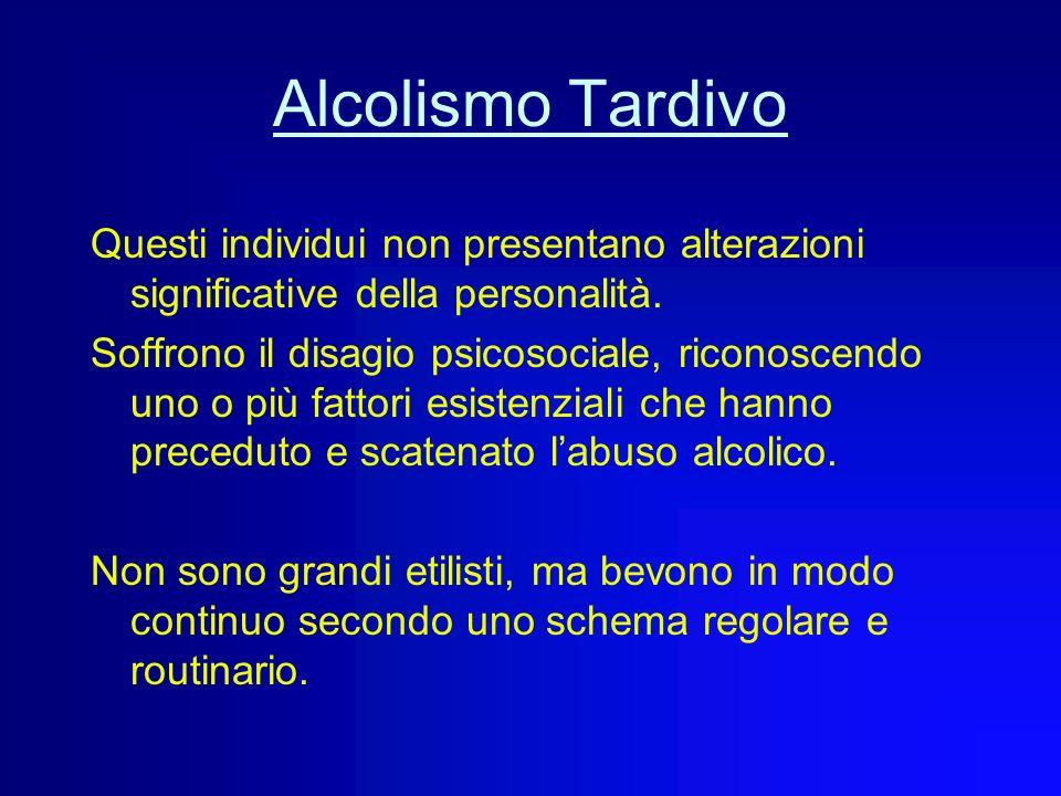 Alcolismo Tardivo Questi individui non presentano alterazioni significative della personalità.