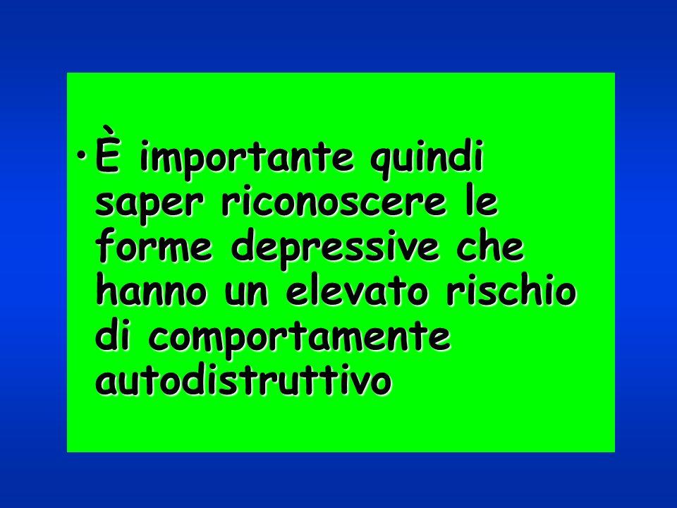 È importante quindi saper riconoscere le forme depressive che hanno un elevato rischio di comportamente autodistruttivo