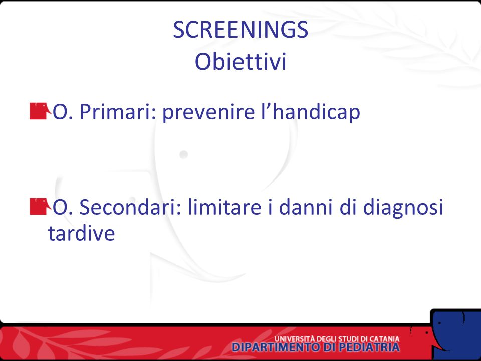 SCREENINGS Obiettivi O. Primari: prevenire l'handicap