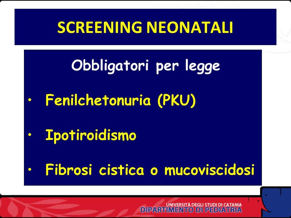 SCREENING NEONATALI Obbligatori per legge Fenilchetonuria (PKU)