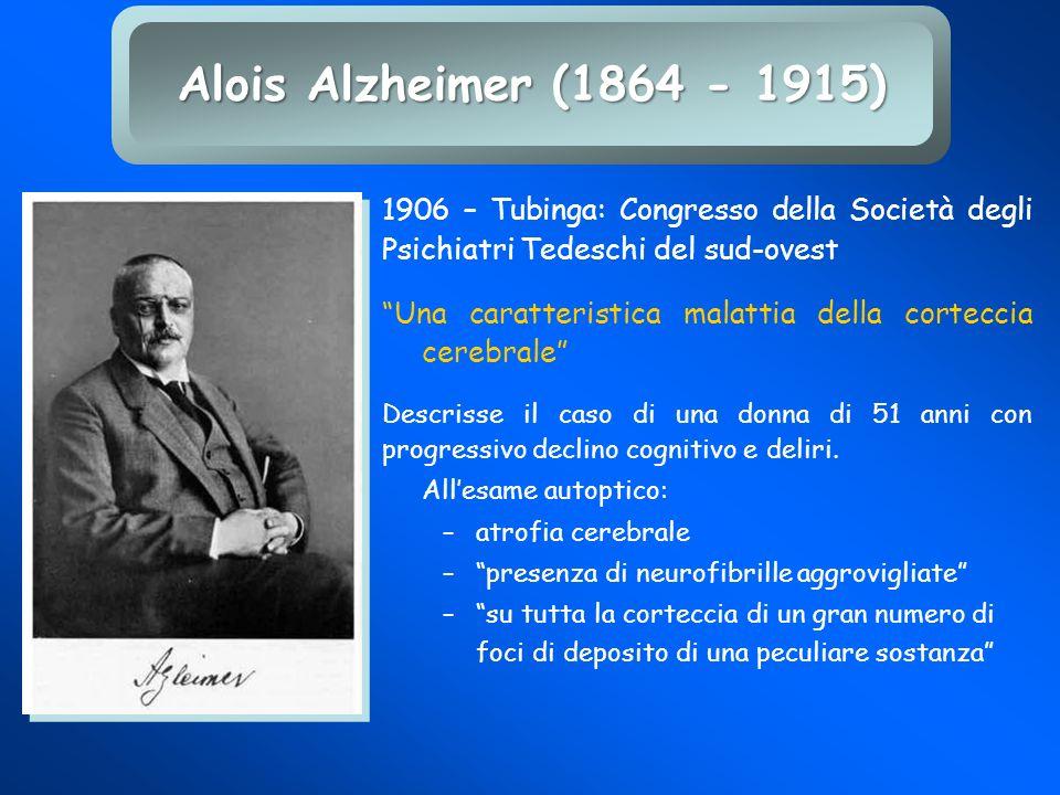 Alois Alzheimer (1864 - 1915) 1906 – Tubinga: Congresso della Società degli Psichiatri Tedeschi del sud-ovest.
