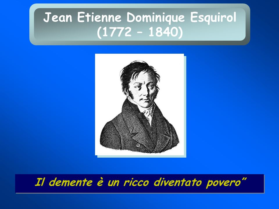 Jean Etienne Dominique Esquirol (1772 – 1840)
