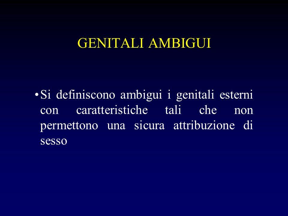 GENITALI AMBIGUI Si definiscono ambigui i genitali esterni con caratteristiche tali che non permettono una sicura attribuzione di sesso.