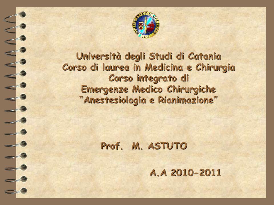 Università degli Studi di Catania Corso di laurea in Medicina e Chirurgia Corso integrato di Emergenze Medico Chirurgiche Anestesiologia e Rianimazione
